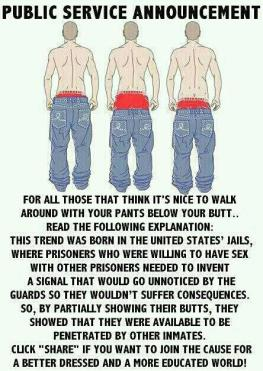 So, are we to assume every punk who wears his pants below his butt is ready to be screwed in his ass?